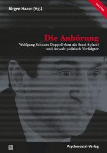 Die Anhörung - Wolfgang Schnurs Doppelleben als Stasi-Spitzel und Anwalt politisch Verfolgter